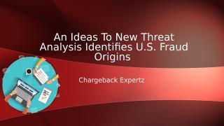 An Ideas To New Threat Analysis Identifies U.S. Fraud Origins .ppt