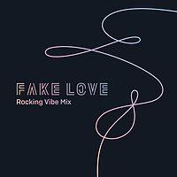 01. FAKE LOVE (Rocking Vibe Mix).mp3